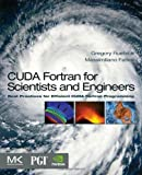 CUDA Fortran for Scientists and Engineers: Best Practices for Efficient CUDA Fortran Programming by Ruetsch, Gregory Published by Morgan Kaufmann 1st (first) edition (2013) Paperback
