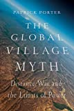 img - for The Global Village Myth: Distance, War, and the Limits of Power book / textbook / text book