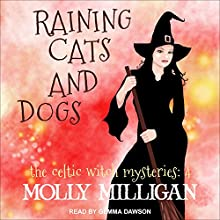 Raining Cats and Dogs: Celtic Witch Mysteries Series, Book 4 Audiobook by Molly Milligan Narrated by Gemma Dawson