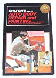 Chilton's Guide to Auto Body Repair and Painting, Chilton Automotive Editorial Staff, 0801973783