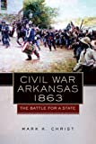 Civil War Arkansas 1863, Mark K. Christ, 0806144335