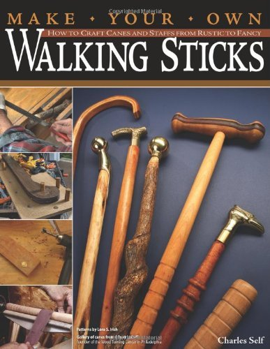 Make Your Own Walking Sticks: How to Craft Canes and Staffs from Rustic to Fancy by Charles R. Self (2007-09-06)