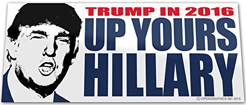 Vipergraphics, Funny Trump for President in 2016 Bumper Sticker, Anti Up Your's Hillary Clinton
