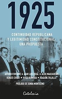 1925. Continuidad republicana y legitimidad constitucional: una propuesta (Spanish Edition) by [Fontaine, Arturo, Ossa, Juan Luis, Mascareño, Aldo, Cristi, Renato, Herrera, Hugo, Trujillo, Joaquín]