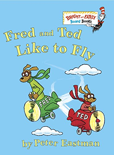 Fred And Ted Like To Fly (Bright and Early Board Books) por Peter Eastman