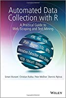 Automated Data Collection with R: A Practical Guide to Web Scraping and Text Mining Front Cover