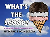 What's The Scoop?: A Delicious and Flavorful Story (What's The Books)