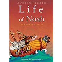 Life of Noah (The Bible for Aliens Book 2)