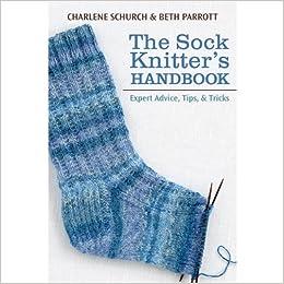 The Sock Knitter S Handbook Expert Advice Tips And Tricks