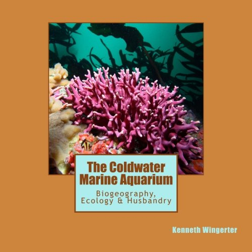 The Coldwater Marine Aquarium: Biogeography, Ecology & Husbandry