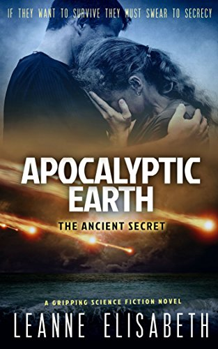 APOCALYPTIC EARTH - The Ancient Secret: If they want to survive, they must swear to secrecy by [Elisabeth, Leanne]