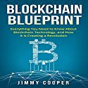 Blockchain Blueprint: Guide to Everything You Need to Know About Blockchain Technology and How It Is Creating a Revolution Audiobook by Jimmy Cooper Narrated by Mark Norman
