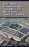 The Army Command Post and Defense Reshaping 1987-1997, Mark D. Sherry, 016079935X
