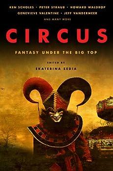 Circus: Fantasy Under the Big Top by [Scholes, Ken, Straub, Peter, VanderMeer, Jeff, Waldrop, Howard]