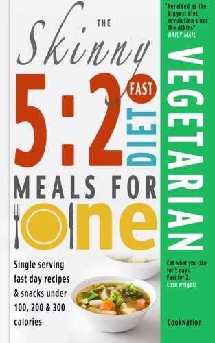 The Skinny 5:2 Fast Diet Vegetarian Meals For One: Single Serving Fast Day Recipes & Snacks Under 100, 200 & 300 Calories (Cooknation)