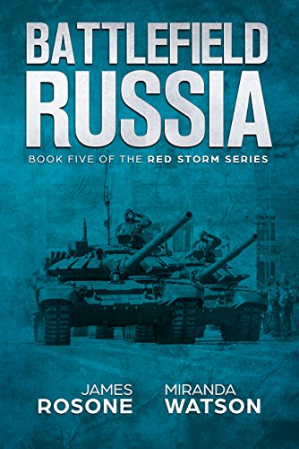 Battlefield Russia: Book Five of the Red Storm Series by [Rosone, James, Watson, Miranda]