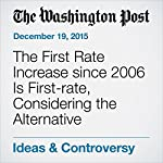 The First Rate Increase since 2006 Is First-rate, Considering the Alternative | Catherine Rampell