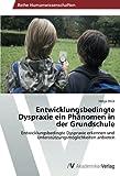 Entwicklungsbedingte Dyspraxie ein Phänomen in der Grundschule: Entwicklungsbedingte Dyspraxie erkennen und Unterstützungsmöglichkeiten anbieten