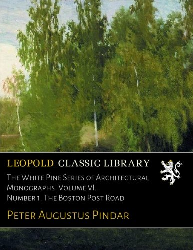 Download The White Pine Series of Architectural Monographs. Volume VI. Number 1. The Boston Post Road ebook