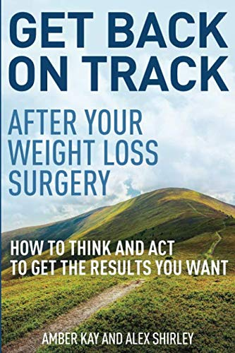 (Get Back On Track After Your Weight Loss Surgery: How To Think And Act To Get The Results You Want)