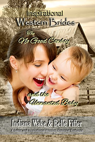 The No Good Cowboy and the Unwanted Baby (Inspirational Western Brides Book 3) cover