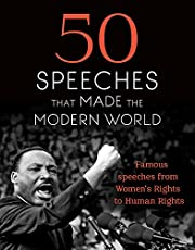 50 Speeches That Made the Modern World: Famous Speeches from Women's Rights to Human Rights
