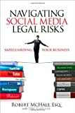 Navigating Social Media Legal Risks, Robert McHale, 078974953X