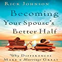Becoming Your Spouse's Better Half: Why Differences Make a Marriage Great Audiobook by Rick Johnson Narrated by Rick Johnson