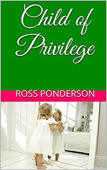 Child of Privilege by [Ponderson, Ross]