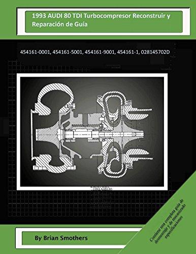 Descargar Libro 1993 Audi 80 Tdi Turbocompresor Reconstruir Y Reparación De Guía: 454161-0001, 454161-5001, 454161-9001, 454161-1, 028145702d Brian Smothers