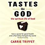 Tastes Like God | Carrie Triffet