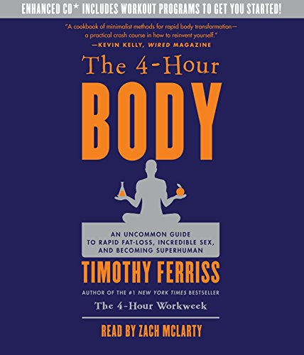 The 4-Hour Body: An Uncommon Guide to Rapid Fat-Loss, Incredible Sex, and Becoming Superhuman by Random House Audio