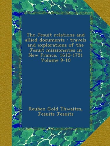 The Jesuit relations and allied documents : travels and explorations of the Jesuit missionaries in New France, 1610-1791 Volume 9-10