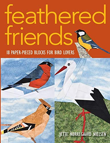 Feathered Friends: 18 Paper-Pieced Blocks for Bird Lovers - Foundation Piecing Quilt Pattern