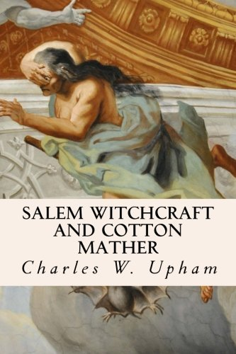Salem Witchcraft and Cotton Mather by Charles W. Upham - Shopping Salem Malls