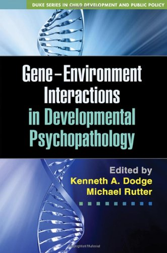 Gene-Environment Interactions in Developmental Psychopathology (The Duke Series in Child Development and Public Policy)