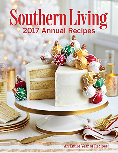 Southern Living Annual Recipes 2017: An Entire Year of Recipes by [The Editors of Southern Living]