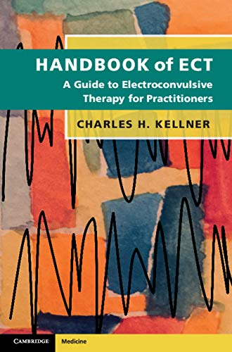 Handbook of ECT: A Guide to Electroconvulsive Therapy for Practitioners (Cambridge Handbook Of Psychology Health And Medicine)