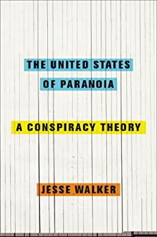 The United States of Paranoia: A Conspiracy Theory by [Walker, Jesse]