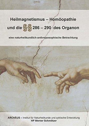 Heilmagnetismus - Homöopathie und die §§ 286 - 290 des Organon von Werner Schmötzer