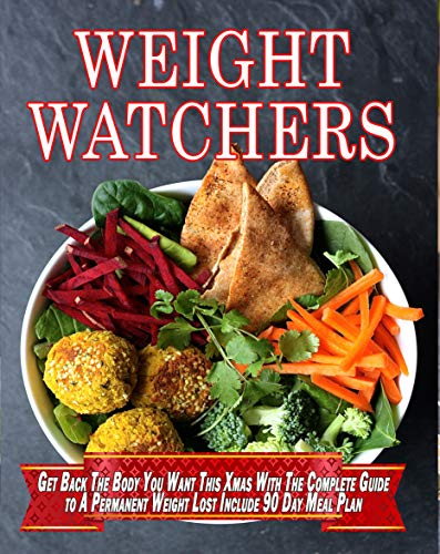 Weight Watchers: Get Back the Body You Want This Xmas With The Complete Guide To A Permanent Weight Lost Include 90 Day Meal Plan (Weight Watchers Cookbook Book 1) by Linda  Thompson