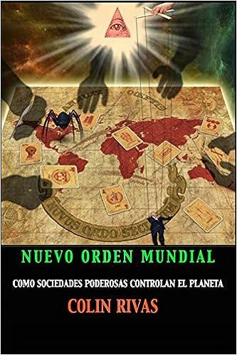 EL NUEVO ORDEN MUNDIAL: COMO SOCIEDADES SECRETAS DOMINAN EL MUNDO:  Amazon.es: RIVAS, COLIN, RIVERS, COLIN, MAXWELL, JORDAN, HILDER, ANTHONY,  WELLS, H G, ORWELL, GEORGE: Libros