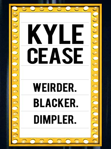 (Kyle Cease: Weirder. Blacker. Dimpler.)