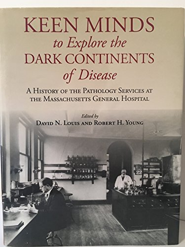 (Keen Minds to Explore the Dark Continents of Disease: A History of the Pathology Services at the Massachusetts General Hospital)