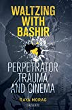 Waltzing with Bashir: Perpetrator Trauma and Cinema (International Library of the Moving Image)