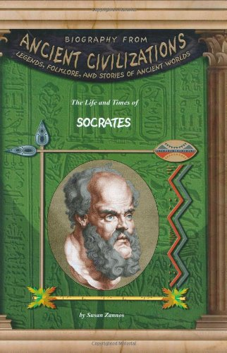 The Life and Times of Socrates (Biography From Ancient Civilizations)