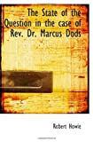 The State of the Question in the case of Rev. Dr. Marcus Dods, Robert Howie, 111587862X