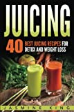 detox juicing - Juicing: 40 Best Juicing Recipes for Detox and Weight Loss