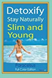 Detoxify. Stay Naturally Slim and Young, Paracelsus, 1499644876