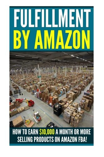 Fufillment By Amazon: 7 Steps to Earning $5,000 a Month on Amazon FBA for Beginners! (Amazon FBA - Selling on Amazon - How to Sell on Amazon - Amazon FBA for Beginners - Amazon - Amazon FBA Business)